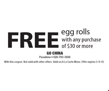 FREE egg rolls with any purchase of $30 or more. With this coupon. Not valid with other offers. Valid on A La Carte Menu. Offer expires 3-9-18.