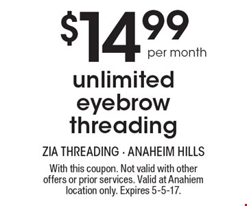 $14.99 Per Month Unlimited Eyebrow Threading. With this coupon. Not valid with other offers or prior services. Valid at Anahiem location only. Expires 5-5-17.