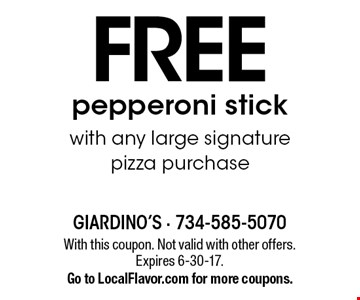 Free pepperoni stick with any large signature pizza purchase. With this coupon. Not valid with other offers. Expires 6-30-17. Go to LocalFlavor.com for more coupons.