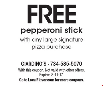 Free pepperoni stick with any large signature pizza purchase. With this coupon. Not valid with other offers. Expires 8-11-17. Go to LocalFlavor.com for more coupons.
