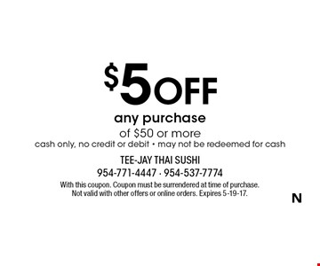 $5 Off any purchase of $50 or more cash only, no credit or debit - may not be redeemed for cash. With this coupon. Coupon must be surrendered at time of purchase. Not valid with other offers or online orders. Expires 5-19-17.