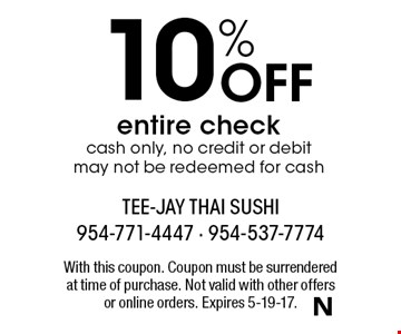 10% Off entire check cash only, no credit or debit may not be redeemed for cash. With this coupon. Coupon must be surrendered at time of purchase. Not valid with other offers or online orders. Expires 5-19-17.