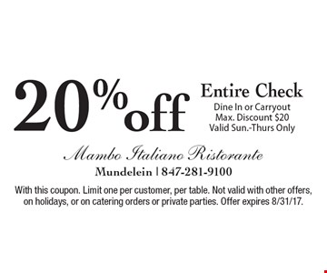 20% off Entire Check Dine In or Carryout. Max. Discount $20. Valid Sun.-Thurs Only. With this coupon. Limit one per customer, per table. Not valid with other offers, on holidays, or on catering orders or private parties. Offer expires 8/31/17.
