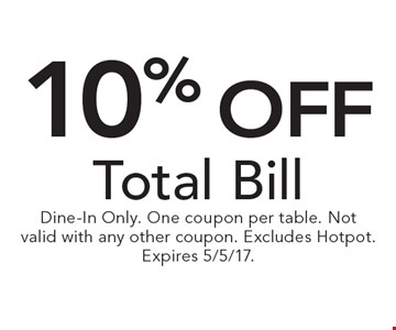 10% off Total Bill. Dine-In Only. One coupon per table. Not valid with any other coupon. Excludes Hotpot. Expires 5/5/17.