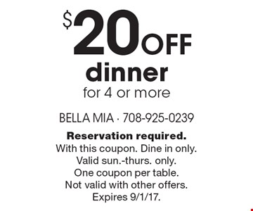 $20 off dinner for 4 or more. Reservation required. With this coupon. Dine in only. Valid sun.-thurs. only. One coupon per table. Not valid with other offers. Expires 9/1/17.