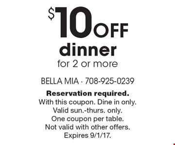 $10 off dinner for 2 or more. Reservation required. With this coupon. Dine in only. Valid sun.-thurs. only. One coupon per table. Not valid with other offers. Expires 9/1/17.