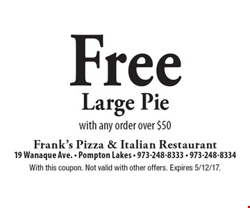 Free Large Pie with any order over $50. With this coupon. Not valid with other offers. Expires 5/12/17.