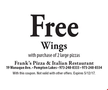 Free Wings with purchase of 2 large pizzas. With this coupon. Not valid with other offers. Expires 5/12/17.