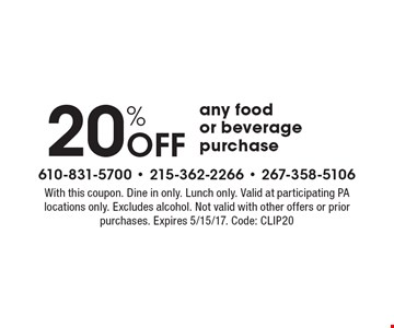 20% off any food or beverage purchase. With this coupon. Dine in only. Lunch only. Valid at participating PA locations only. Excludes alcohol. Not valid with other offers or prior purchases. Expires 5/15/17. Code: CLIP20