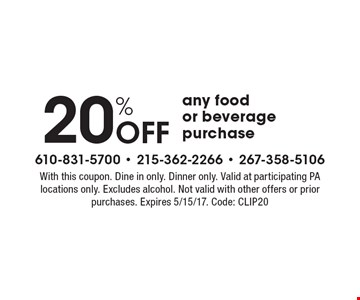 20% off any food or beverage purchase. With this coupon. Dine in only. Dinner only. Valid at participating PA locations only. Excludes alcohol. Not valid with other offers or prior purchases. Expires 5/15/17. Code: CLIP20
