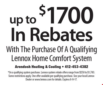 up to $1700 in rebates with the purchase of a qualifying Lennox home comfort system. *On a qualifying system purchase. Lennox system rebate offers range from $250 to $1,700. Some restrictions apply. One offer available per qualifying purchase. See your local Lennox dealer or www.lennox.com for details. Expires 6-9-17.