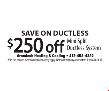 Save on ductless. $250 off mini split ductless system. With this coupon. Certain restrictions may apply. Not valid with any other offers. Expires 6-9-17.