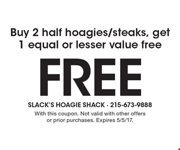 Buy 2 half hoagies/steaks, get 1 of equal or lesser value free free. With this coupon. Not valid with other offers or prior purchases. Expires 5/5/17.