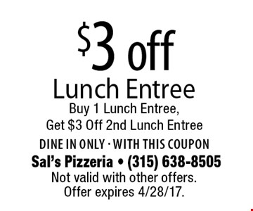 $3 off Lunch Entree. Buy 1 Lunch Entree, Get $3 Off 2nd Lunch Entree. Dine in only. With this coupon. Not valid with other offers. Offer expires 4/28/17.