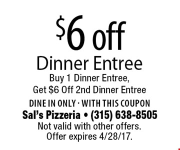 $6 off Dinner Entree. Buy 1 Dinner Entree, Get $6 Off 2nd Dinner Entree Dine in only. With this coupon. Not valid with other offers.Offer expires 4/28/17.