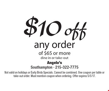 $10 off any order of $65 or more. Dine in or take-out. Not valid on holidays or Early Birds Specials. Cannot be combined. One coupon per table or take-out order. Must mention coupon when ordering. Offer expires 5/5/17.