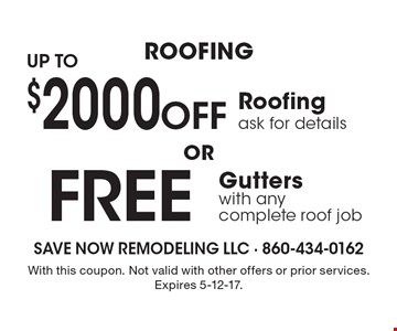 ROOFING Free Gutterswith any complete roof job. Up to$2000OFFRoofingask for details. . With this coupon. Not valid with other offers or prior services. Expires 5-12-17.