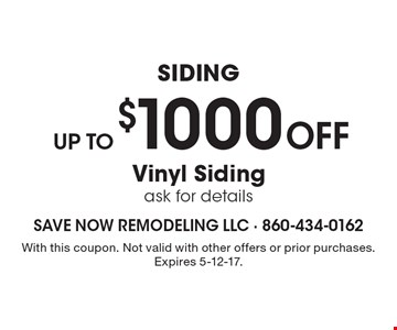 Siding. Up to $1000 off vinyl siding. Ask for details. With this coupon. Not valid with other offers or prior purchases. Expires 5-12-17.