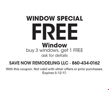 Window special. Free window. Buy 3 windows, get 1 free. Ask for details. With this coupon. Not valid with other offers or prior purchases. Expires 5-12-17.