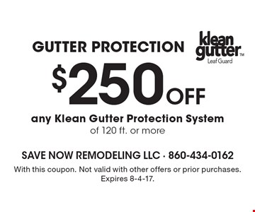 Gutter Protection. $250 Off Any Klean Gutter™ Protection System Of 120 Ft. Or More. With this coupon. Not valid with other offers or prior purchases. Expires 8-4-17.