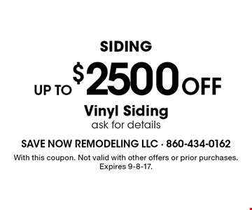 SIDING. Up to $2500 off vinyl siding. Ask for details. With this coupon. Not valid with other offers or prior purchases. Expires 9-8-17.