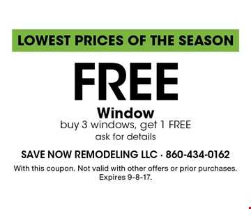 Lowest Prices of the Season. Free window. Buy 3 windows, get 1 FREE ask for details. With this coupon. Not valid with other offers or prior purchases. Expires 9-8-17.