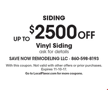 Up to $2500 Off Vinyl Siding. Ask for details. With this coupon. Not valid with other offers or prior purchases. Expires 11-10-17. Go to LocalFlavor.com for more coupons.
