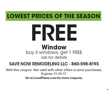 Lowest Prices of the Season Free Windowbuy 3 windows, get 1 Free. Ask for details. With this coupon. Not valid with other offers or prior purchases. Expires 11-10-17. Go to LocalFlavor.com for more coupons.