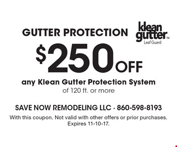Gutter Protection. $250 Off any Klean Gutter Protection System of 120 ft. or more. With this coupon. Not valid with other offers or prior purchases. Expires 11-10-17.