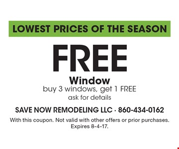 Lowest Prices of the Season Free Window buy 3 windows, get 1 FREE ask for details. With this coupon. Not valid with other offers or prior purchases. Expires 8-4-17.