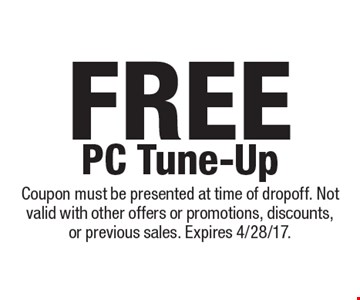 Free PC Tune-Up. Coupon must be presented at time of drop off. Not valid with other offers or promotions, discounts, or previous sales. Expires 4/28/17.