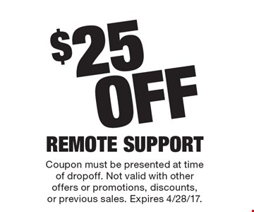 $25 Off Remote Support. Coupon must be presented at time of drop off. Not valid with other offers or promotions, discounts, or previous sales. Expires 4/28/17.