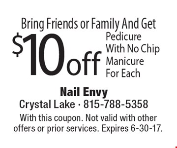 Bring Friends or Family And Get $10 off Pedicure With No Chip Manicure For Each. With this coupon. Not valid with other offers or prior services. Expires 6-30-17.