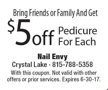 Bring Friends or Family And Get $5 off Pedicure For Each. With this coupon. Not valid with other offers or prior services. Expires 6-30-17.