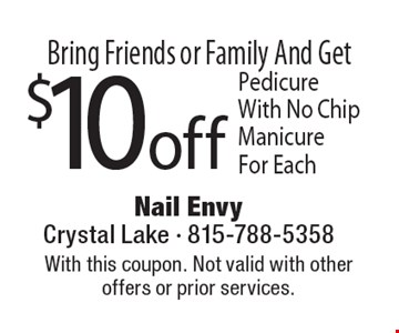 Bring Friends or Family And Get $10 off Pedicure With No Chip Manicure For Each. With this coupon. Not valid with other offers or prior services. Expires 8-11-17.