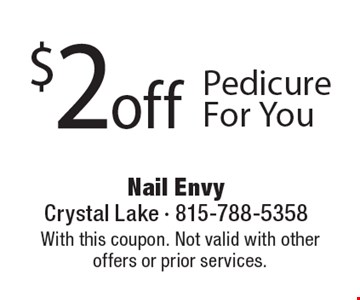 $2 off Pedicure For You. With this coupon. Not valid with other offers or prior services. Expires 8-11-17.