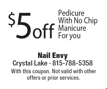 $5 off Pedicure With No Chip Manicure For you. With this coupon. Not valid with other offers or prior services. Expires 8-11-17.