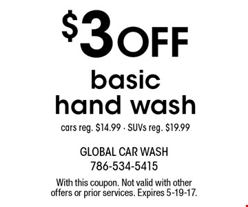 $3 off basic hand wash. Cars reg. $14.99. SUVs reg. $19.99. With this coupon. Not valid with other offers or prior services. Expires 5-19-17.