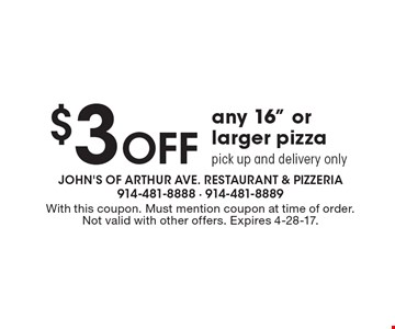 "$3 Off Any 16"" Or Larger Pizza. Pick up and delivery only. With this coupon. Must mention coupon at time of order. Not valid with other offers. Expires 4-28-17."