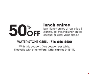 50% Off lunch entree. Buy 1 lunch entree at reg. price & 2 drinks, get the 2nd lunch entree of equal or lesser value 50% off. With this coupon. One coupon per table. Not valid with other offers. Offer expires 9-15-17.