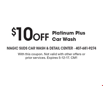 $10 Off Platinum Plus Car Wash. With this coupon. Not valid with other offers or prior services. Expires 5-12-17. CM1