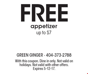 Free appetizer up to $7. With this coupon. Dine in only. Not valid on holidays. Not valid with other offers. Expires 5-12-17.