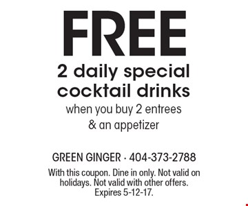 Free 2 daily special cocktail drinks when you buy 2 entrees & an appetizer. With this coupon. Dine in only. Not valid on holidays. Not valid with other offers. Expires 5-12-17.