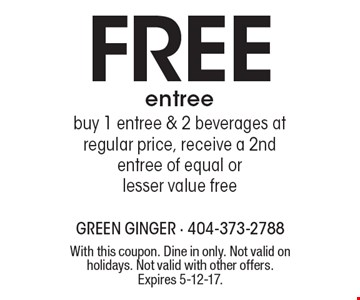 Free entree. Buy 1 entree & 2 beverages at regular price, receive a 2nd entree of equal or lesser value free. With this coupon. Dine in only. Not valid on holidays. Not valid with other offers. Expires 5-12-17.