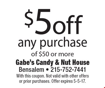 $5 off any purchase of $50 or more. With this coupon. Not valid with other offers or prior purchases. Offer expires 5-5-17.