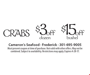$3 off dozen of crabs OR $15 off bushel of crabs. Must present coupon at time of purchase. Not valid with other offers. May not be combined. Subject to availability. Restrictions may apply. Expires 4-28-17.