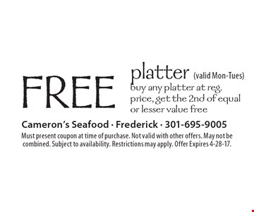 FREE platter (valid Mon-Tues). Buy any platter at reg. price, get the 2nd of equal or lesser value free. Must present coupon at time of purchase. Not valid with other offers. May not be combined. Subject to availability. Restrictions may apply. Offer Expires 4-28-17.