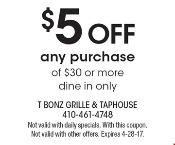 $5 off any purchase of $30 or more dine in only. Not valid with daily specials. With this coupon. Not valid with other offers. Expires 4-28-17.