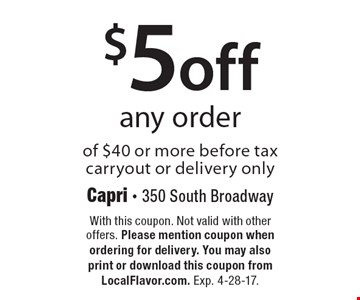 $5 Off Any Order Of $40 Or More Before Tax. Carryout or delivery only. With this coupon. Not valid with other offers. Please mention coupon when ordering for delivery. You may also print or download this coupon from LocalFlavor.com. Exp. 4-28-17.