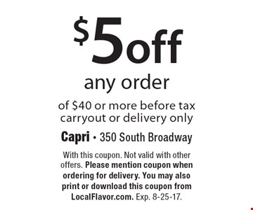 $5 off any order of $40 or more before tax. carryout or delivery only. With this coupon. Not valid with other offers. Please mention coupon when ordering for delivery. You may also print or download this coupon from LocalFlavor.com. Exp. 8-25-17.